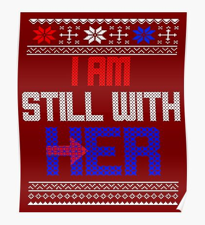 Ugly Christmas Sweater Still With Her Hillary Clinton Support Poster