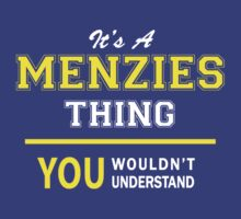 It's A MENZIES thing, you wouldn't understand !! by satro