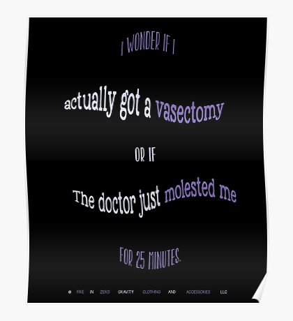 Funny - Did I Get A Vasectomy Or Was I Molested? Poster