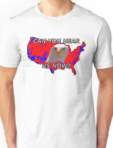 Can You Hear Us Now? Unisex T-Shirt