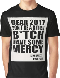 Funny New Years - Dear 2017 Don't Be a B*tch Graphic T-Shirt
