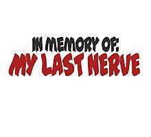In memory of my last nerve Photographic Print