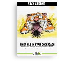 Old Tiger Eats Cockroach / Stay Strong - Prints Canvas Print