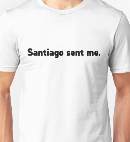 Santiago Sent Me. (Black Text) Unisex T-Shirt