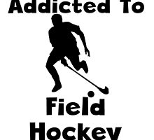 Addicted To Field Hockey by kwg2200