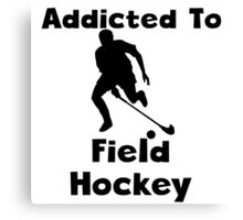 Addicted To Field Hockey Canvas Print