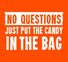 No Questions Just Put The Candy In The Bag by HolidaySwagg