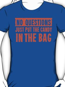 No Questions Just Put The Candy In The Bag T-Shirt