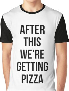 AFTER THIS WE ARE GETTING PIZZA  Graphic T-Shirt