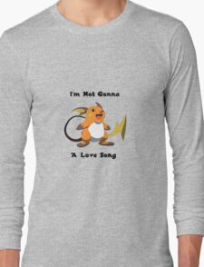 I'm Not Gonna Raichu A Love Song Long Sleeve T-Shirt