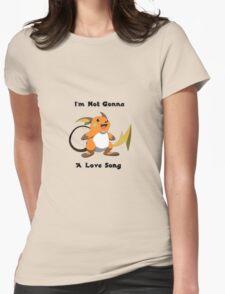 I'm Not Gonna Raichu A Love Song Womens Fitted T-Shirt