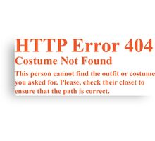 HTTP Error 404 Costume Not Found  This persons cannot find the outfit or costume you asked for. Please check their closet to ensure the path is correct. Canvas Print