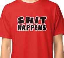 shit happens funny quote Classic T-Shirt