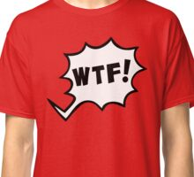 wtf funny quote what the fuck Classic T-Shirt