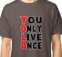 yolo you only live once funny quote Classic T-Shirt