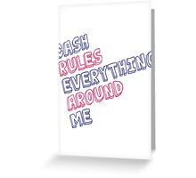 Cash rules everything around me Greeting Card