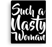 Such A Nasty Woman  White  Canvas Print