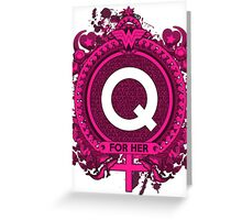 FOR HER - Q Greeting Card