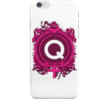 FOR HER - Q iPhone Case/Skin