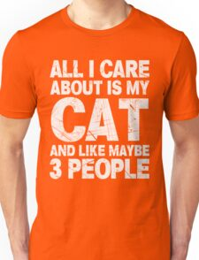 All I Care About Is My Cat And Like Maybe 3 People T-Shirt Unisex T-Shirt