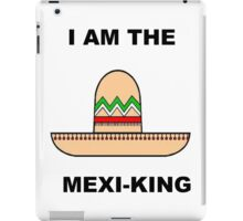 I AM THE MEXI-KING!!! iPad Case/Skin