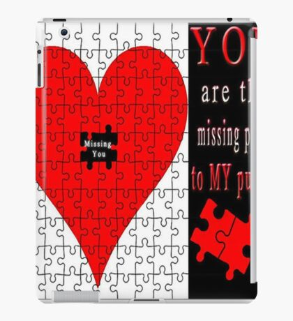 YOU ARE THE MISSING PIECE TO MY PUZZLE MISSING U PILLOW AND OR TOTE BAG iPad Case/Skin