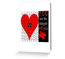 YOU ARE THE MISSING PIECE TO MY PUZZLE MISSING U PILLOW AND OR TOTE BAG Greeting Card