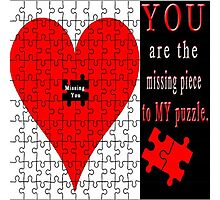 YOU ARE THE MISSING PIECE TO MY PUZZLE MISSING U PILLOW AND OR TOTE BAG Photographic Print