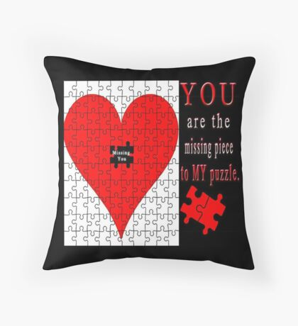 YOU ARE THE MISSING PIECE TO MY PUZZLE MISSING U PILLOW AND OR TOTE BAG Throw Pillow