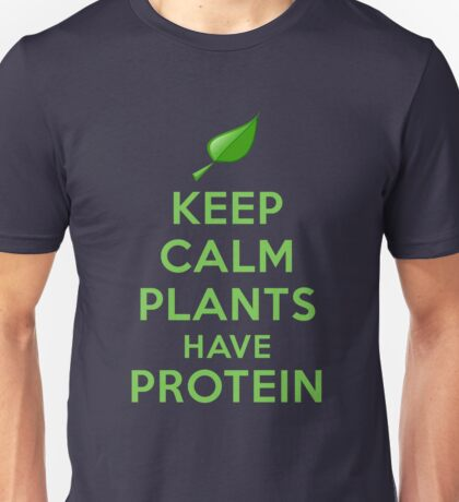Keep Calm Plants Have Protein Unisex T-Shirt