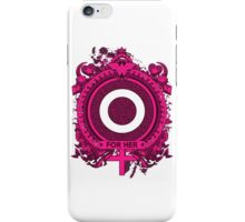 FOR HER - O iPhone Case/Skin