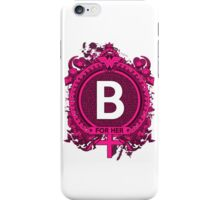 FOR HER - B iPhone Case/Skin