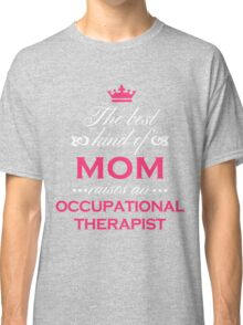 The Best Kind Of Mom Raises An Occupational Therapist Mother's Day Gift T-Shirt Classic T-Shirt