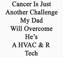 Cancer Is Just Another Challenge My Dad Will Overcome He's A HVAC & R Tech  by supernova23