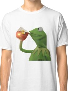 But that's none of my business Classic T-Shirt
