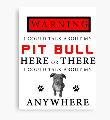 I could say about my Pitbull everywhere Canvas Print