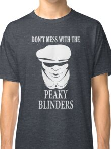 Peaky Blinders - Don't mess with the Tshirt  Classic T-Shirt