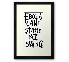 Ebola Can't Stop My Swag Framed Print