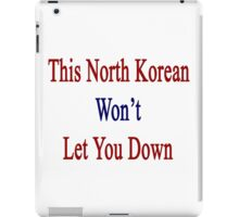 This North Korean Won't Let You Down  iPad Case/Skin