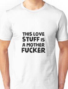 This love stuff is a motherfucker Unisex T-Shirt