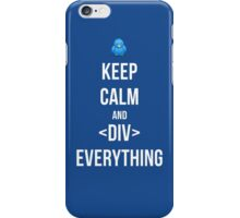 Keep Calm And Div Everything iPhone Case/Skin