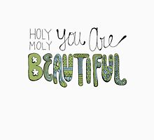 Holy Moly You Are Beautiful! Unisex T-Shirt