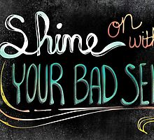 Shine On With Your Bad Self by joyfulroots