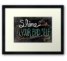 Shine On With Your Bad Self Framed Print