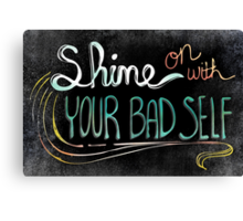 Shine On With Your Bad Self Canvas Print