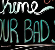 Shine On With Your Bad Self Sticker