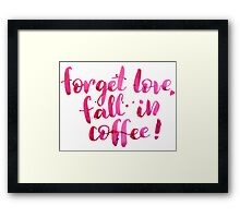 Forget love, fall in coffe Framed Print