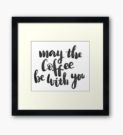 May the coffee be with you Framed Print