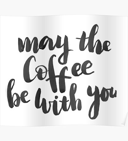 May the coffee be with you Poster