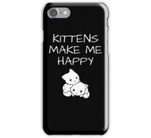 Kittens Make Me Happy iPhone Case/Skin
